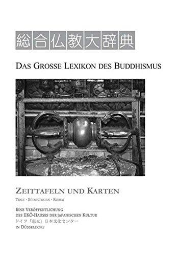 Das Große Lexikon des Buddhismus: Zeittafeln und Karten. Tibet · Südostasien · Korea