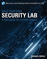 Build Your Own Security Lab: A Field Guide for Network Testing by Michael Gregg (2008-04-28)