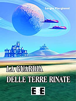 La guardia delle Terre Rinate (Altrimondi) (Italian Edition) by [Piergianni, Segio]