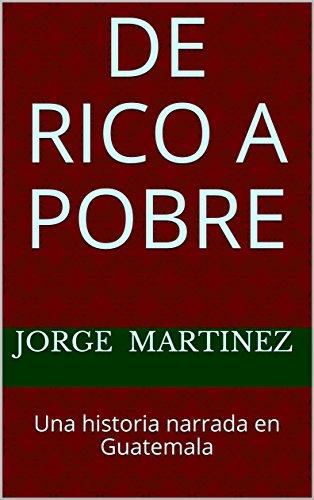 De rico a pobre: Una historia narrada en Guatemala por Jorge Martinez