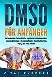 DMSO für Anfänger: Das Handbuch zum effektiven Heilmittel gegen diverse Krankheiten, chronische Schmerzen, Entzündungen…