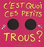 """Afficher """"Keskecé<br /> C'est quoi ces petits trous ?"""""""