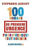 100 Romans de première urgence pour (presque) tout soigner (ESSAIS DOC.) (French Edition)