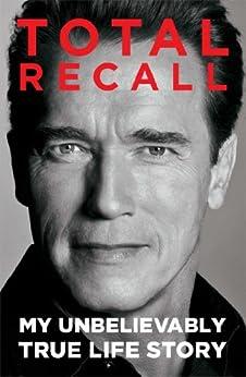 Total Recall: My Unbelievably True Life Story (English Edition) von [Schwarzenegger, Arnold]