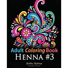 Adult Coloring Book - Henna #3: Coloring Book for Adults Featuring 45 Inspirational Henna Designs (Hobby Habitat Coloring Books) (Volume 14) by Hobby Habitat Coloring Books (2016-04-11)