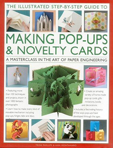 Illustrated Step-by-step Guide to Making Pop-ups & Novelty Cards: A Masterclass in the Art of Paper Engineering por Trish Phillips
