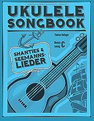 Ukulele Songbook: Shanties & Seemannslieder