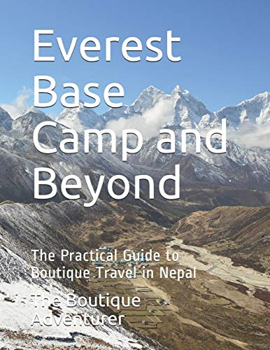 Everest Base Camp and Beyond: The Practical Guide to Boutique Travel in Nepal