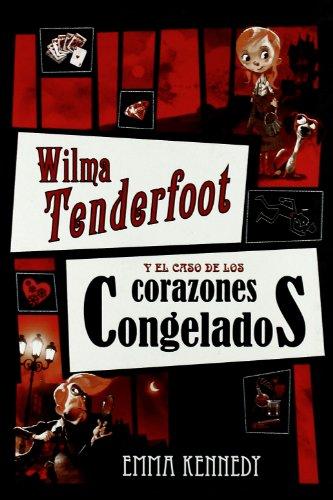 Wilma Tenderfoot y el caso de los corazones congelados por Emma Kennedy