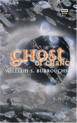Ghost of Chance by William S. Burroughs (1995-09-01)