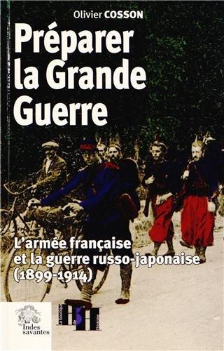 Préparer la Grande Guerre : L'armée française et la guerre russo-japonaise (1899-1914)