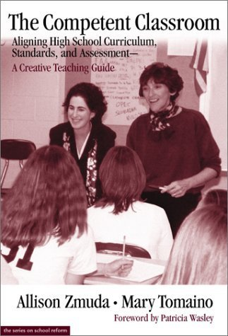The Competent Classroom : Aligning High School Curriculum, Standards, and Assessment--A Creative Teaching Guide by Allison Zmuda (2001-01-01)