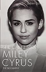 She Can't Stop: Miley Cyrus: The Biography by Sarah Oliver (2014-12-01)