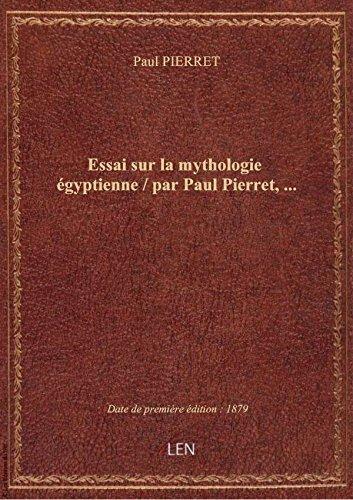 Essai sur la mythologie gyptienne / par Paul Pierret,...