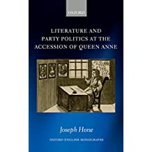 Literature and Party Politics at the Accession of Queen Anne (Oxford English Monographs)