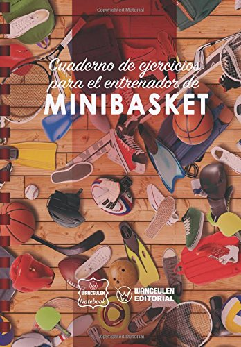 Cuaderno de Ejercicios para el Entrenador de Minibasket por Wanceulen Notebook