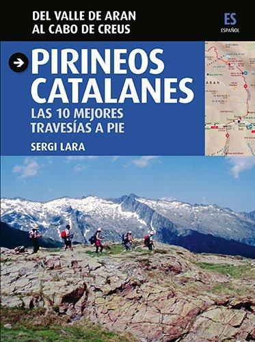 Pirineos catalanes : las 10 mejores travesías a pie : del valle de Arán al cabo de Creus