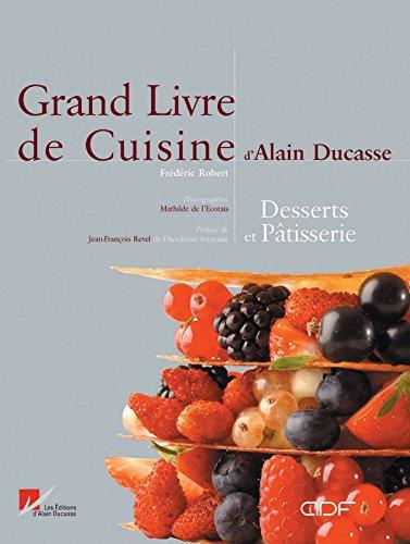 Le Grand Livre de cuisine d'Alain Ducasse : Desserts et Pâtisserie