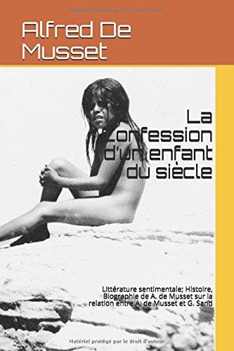 La Confession d'un enfant du siècle: Littérature sentimentale; Histoire, Biographie de A. de Musset sur la relation entre A. de Musset et G. Sand