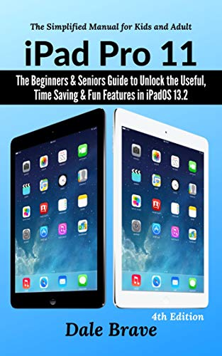 iPad Pro 11: The Beginners & Seniors Guide to Unlock the Useful, Time Saving & Fun Features in...