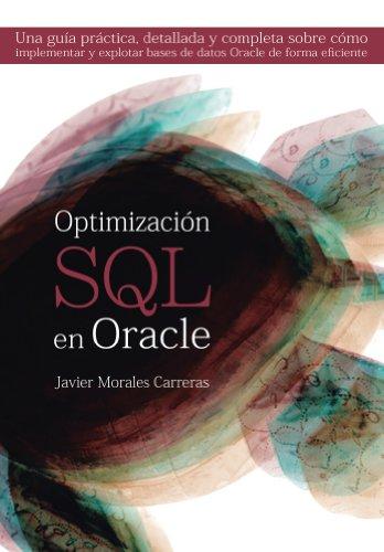 Optimización SQL en Oracle: Una guía práctica, detallada y completa sobre cómo implementar y explotar bases de datos Oracle de forma eficiente. por Javier Morales Carreras
