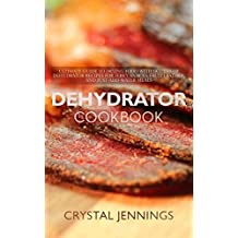Dehydrator Cookbook: Ultimate Guide to Drying Food with Dozens of Dehydrator Recipes for Jerky, Snacks, Fruit Leather, and Just-Add-Water Meals (English Edition)