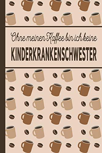 Ohne meinen Kaffee bin ich keine Kinderkrankenschwester: blanko A5 Notizbuch liniert mit über 100 Seiten - Kaffeemotiv Softcover für Kinderkrankenschwestern