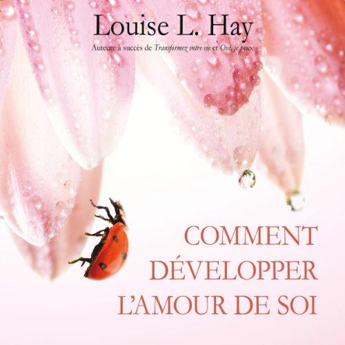 Comment développer l'amour de soi par Louise L. Hay