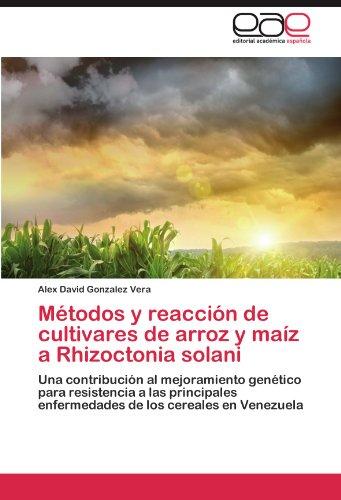 Metodos y Reaccion de Cultivares de Arroz y Maiz a Rhizoctonia Solani por Alex David Gonzalez Vera