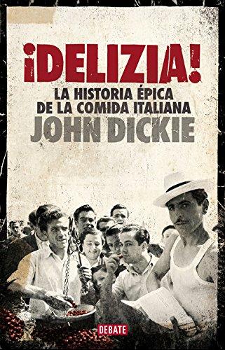 ¡Delizia!: La historia épica de la comida italiana (Debate) por John Dickie