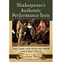 Shakespeare's Authentic Performance Texts: The Case for Staging from the First Folio