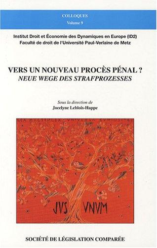 Vers un nouveau procès pénal ? : Neue wege des strafprozesses ? Colloque du 27 juin 2007