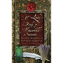 M'Lady's Book of Household Secrets: Recipies, Remedies & Essential Etiquette