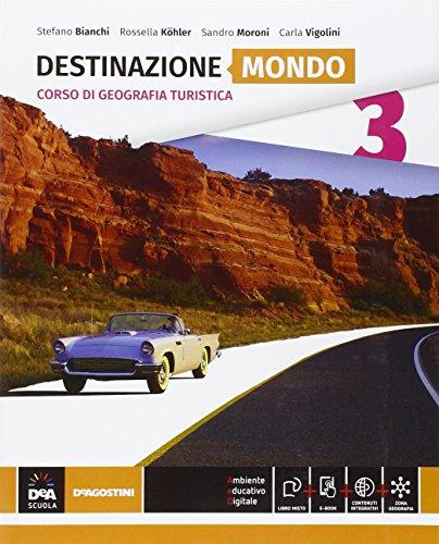 Destinazione Italia, Europa e mondo. Destinazione mondo. Per le Scuole superiori. Con e-book. Con espansione online: 3