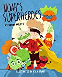 Noah's Superheroes: Childrens picture book about healthy food, Vegetables and fruits, Bedtime story, Preschool book, Kids book by Sarah Miller