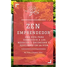 ZEN Emprendedor: Una guía para sobrevivir a los negocios y encontrar el equilibrio en la vida.