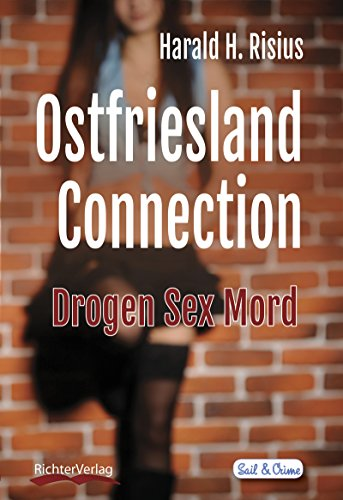Ostfriesland Connection: Drogen Sex Mord (Sail and Crime 7) von [Risius, Harald H.]