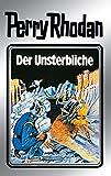 """Perry Rhodan 3: Der Unsterbliche (Silberband): 3. Band des Zyklus """"Die Dritte Macht"""" (Perry Rhodan-Silberband) (German Edition)"""