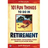 101 Fun Things to do in Retirement: An Irreverent, Outrageous & Funny Guide to Life After Work (English Edition)