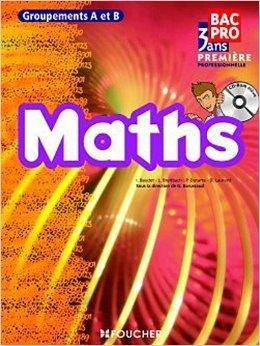 Mathématiques groupements A et B 1re Bac Pro de Denise Laurent ,Guy Barussaud ,Laurent Breitbach ( 5 mai 2010 )