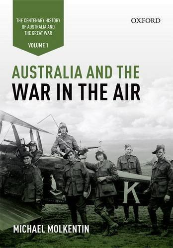 australia-and-the-war-in-the-air-volume-i-the-centenary-history-of-australia-and-the-great-war-1st-e