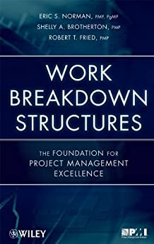 Work Breakdown Structures: The Foundation for Project Management Excellence by [Norman, Eric S., Brotherton, Shelly A., Fried, Robert T.]