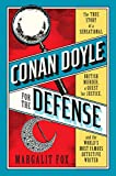 Conan Doyle for the Defense: The True Story of a Sensational British Murder, a Quest for Justice, and the  World's Most Famous Detective Writer - Margalit Fox