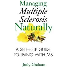 Managing Multiple Sclerosis Naturally: A Self-help Guide to Living with MS by Judy Graham (2010-06-24)