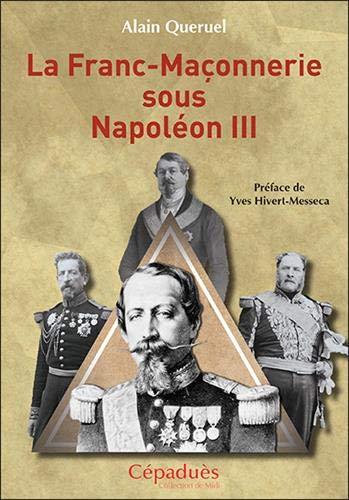 La Franc-Maçonnerie sous Napoléon III par Alain Queruel