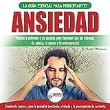 Ansiedad [Anxiety]: Guía esencial para volver a entrenar a su cerebro ansios y poner fin a los ataques de pánico