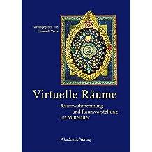 Virtuelle Räume: Raumwahrnehmung und Raumvorstellung im Mittelalter. Akten des 10. Symposiums des Mediävistenverbandes, Krems, 24.-26. März 2003