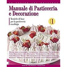 Manuale di pasticceria e decorazione - vol.1: Tecniche di base per la pasticceria casalinga