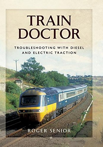 Train Doctor: Trouble Shooting with Diesel and Electric Traction por Roger Senior