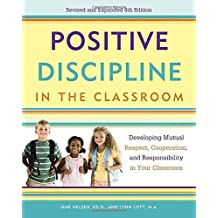 Positive Discipline in the Classroom: Developing Mutual Respect, Cooperation, and Responsibility in Your Classroom (Positive Discipline Library) by Jane Nelsen (2013-07-16)